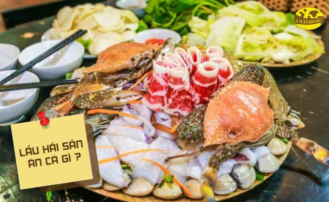 Món lẩu hải sản nên ăn với cá gì?